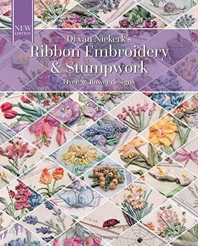 Ribbon Embroidery and Stumpwork: Original floral design with over 30 models: Di Van Niekerk: 9781782213499: Amazon.com: Books