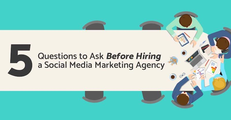5 Questions To Ask When Hiring A Social Media Marketing Agency