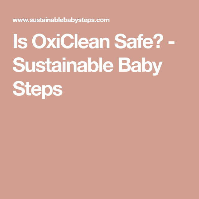 Is Oxiclean Safe Sustainable Baby Steps Oxiclean