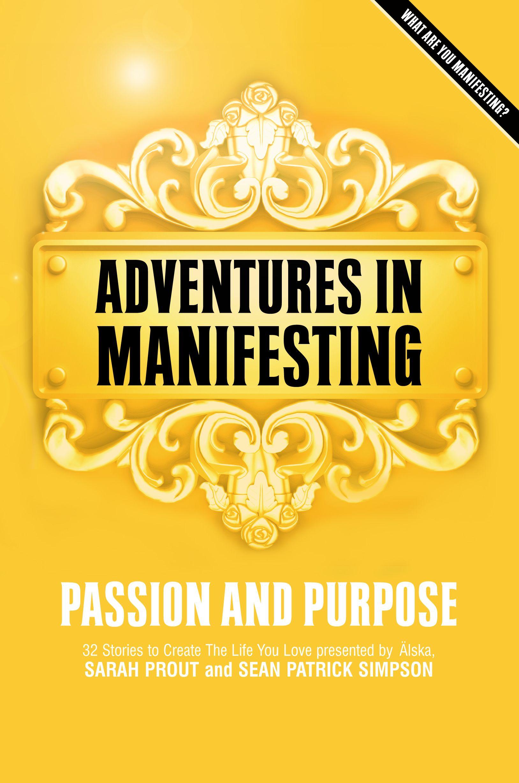 Adventures In Manifesting: Passion + Purpose #manifesting #LoA #books http:\/\/alskapublishing.com
