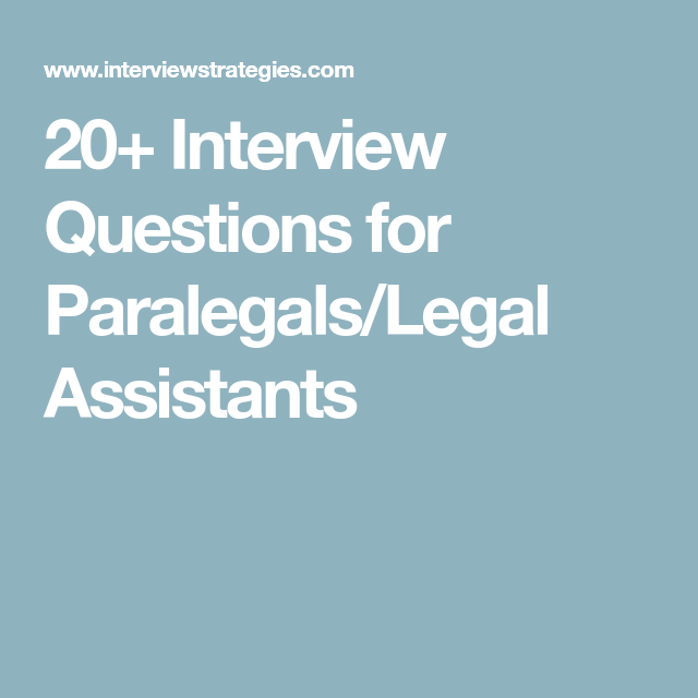 20+ Interview Questions For Paralegals/Legal Assistants