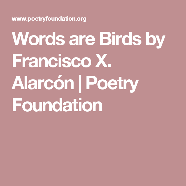 Words are birds by francisco x alarcn poetry foundation poem fandeluxe Choice Image
