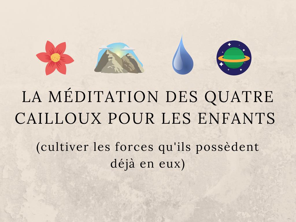 La Meditation Des Quatre Cailloux Pour Les Enfants Cultiver Les Forces Qu Ils Possedent Deja En Eux Meditation Enfant Meditation Sophrologie Enfant