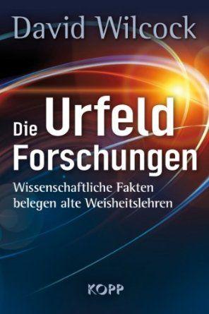 Die Urfeld-Forschungen: Wissenschaftliche Fakten belegen alte Weisheitslehren | Erfolgsebook