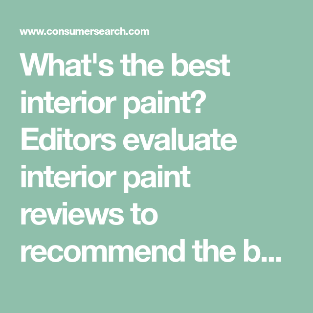 What S The Best Interior Paint Editors Evaluate Reviews To Recommend Paints For Your Walls Ceilings And Cabinets