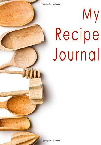 My Recipe Journal: Blank Cookbook, 7 x 10, 111 Pages: My Recipe Journal, Blank Book Billionaire: 9781511962308: Amazon.com: Books