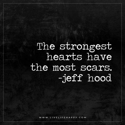 Life In The Hood Quotes Images: Live Life Happy: The Strongest Hearts Have The Most Scars