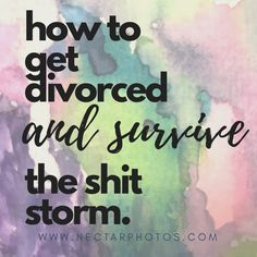 Getting Divorced and Surviving the Sh*t Storm #divorce