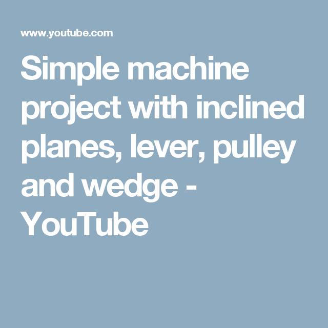 simple machine project with inclined planes lever pulley and wedge