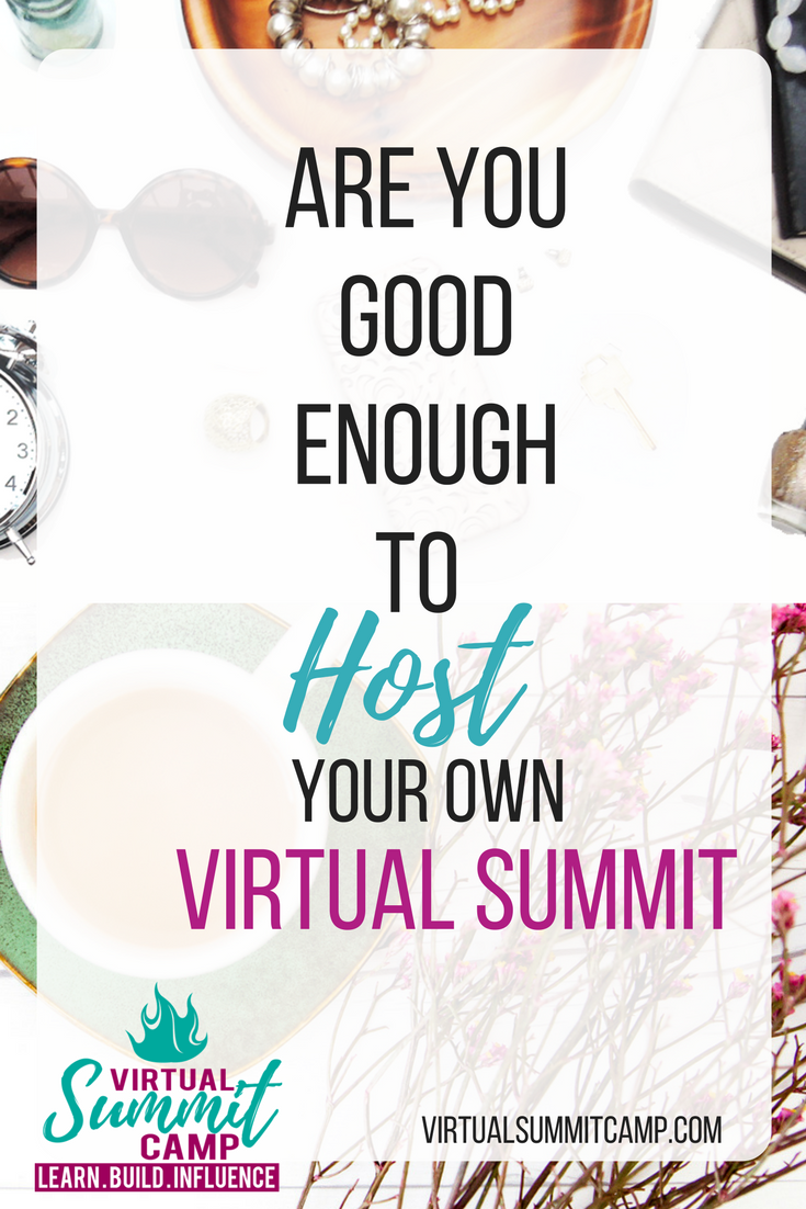 #VirtualSummit Are you convinced that a virtual summit will be great for your career, or your business? Can you already see how a virtual summit will help propel you as the Go-To-Expert in your industry....  But....  You're not sure if you're good enough to host a virtual summit.