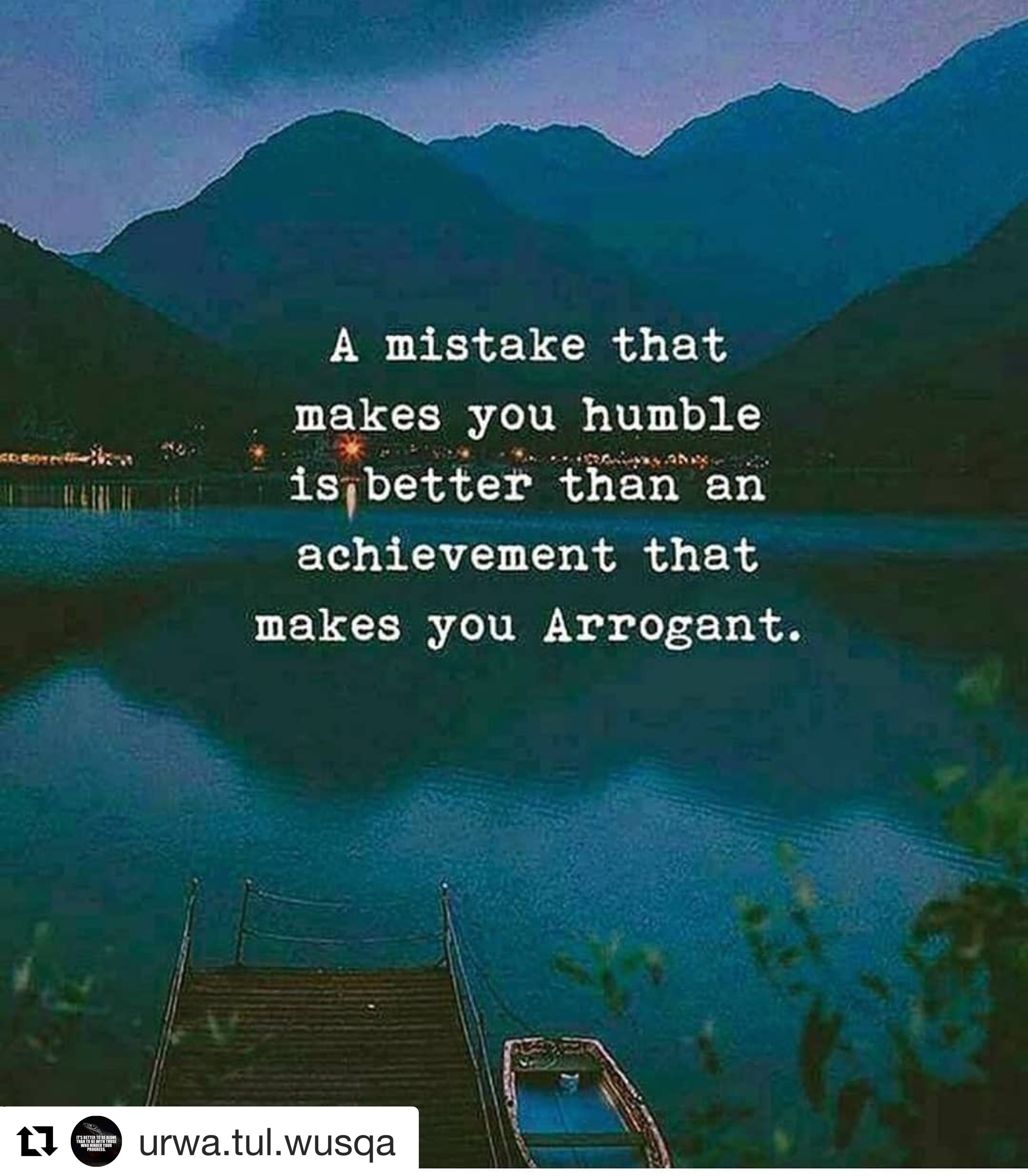 A Mistake That Makes You Humble Is Better Than An Achievement That Makes You Arrogant Un Funny Quotes About Life Funny Quotes Inspirational Quotes Motivation