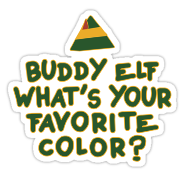 Buddy Elf What S Your Favorite Color Buddy The Elf Christmas Quote Stickers By Tradecraft Apparel Redbubbl Buddy The Elf Buddy The Elf Quotes Elf Quotes