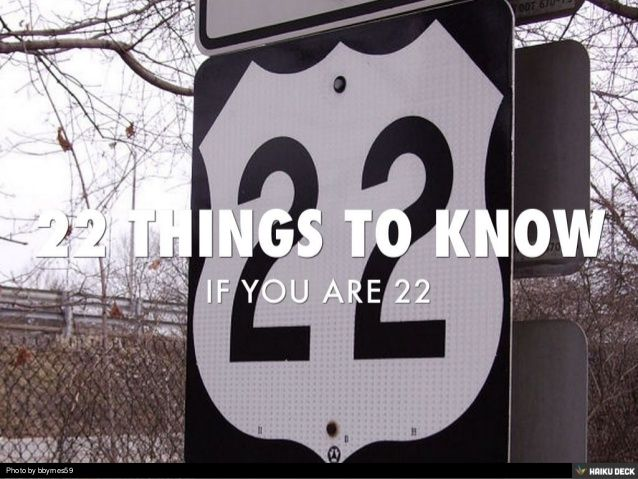 22 THINGS TO KNOW IF YOU ARE 22 by Beatriz Ballarin via slideshare