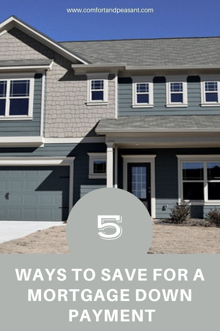 Down Payment On A House >> 5 Ways To Save For A Mortgage Down Payment On A House