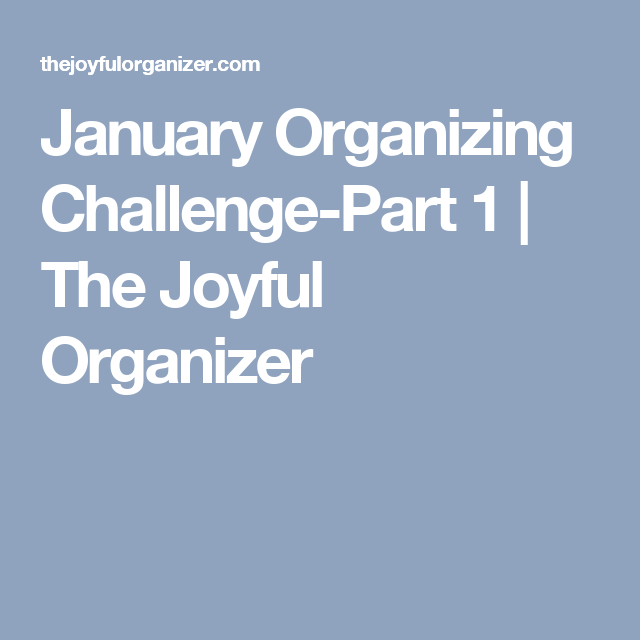 January Organizing Challenge-Part 1 | The Joyful Organizer