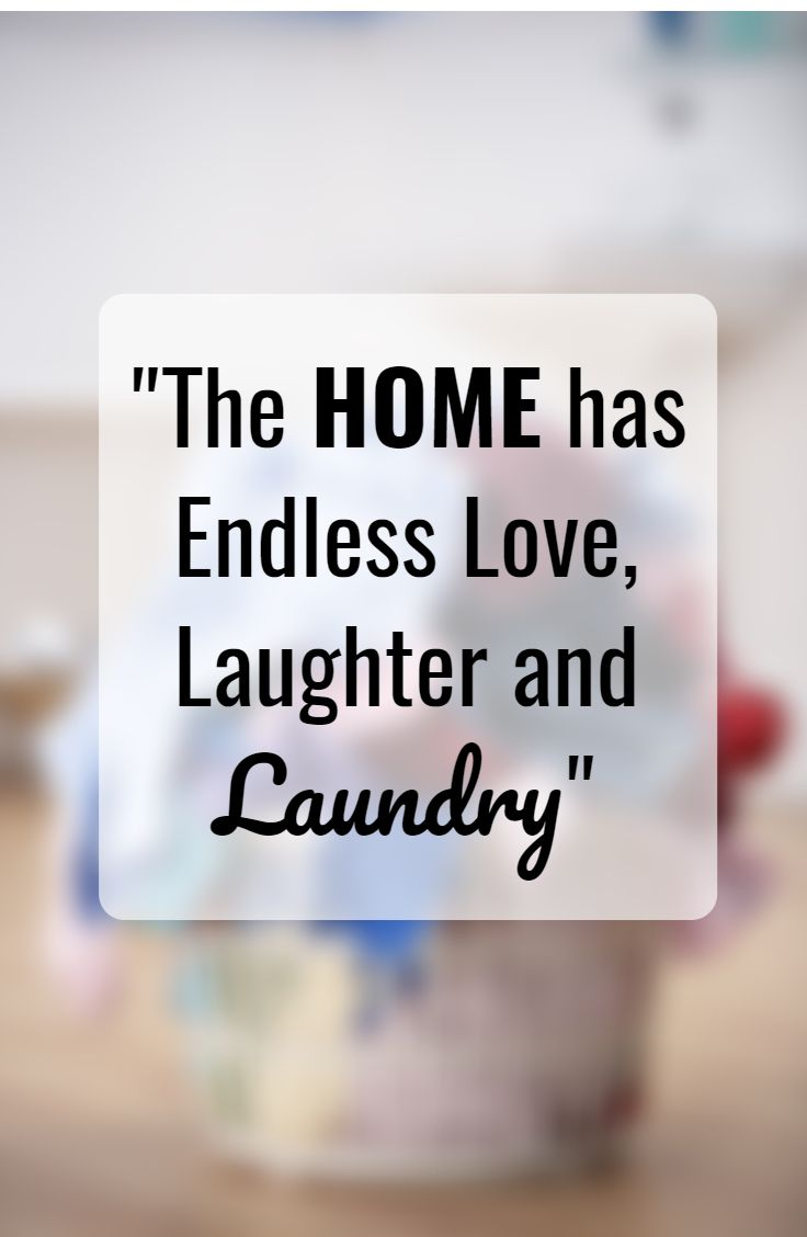 Endless Love Quotes The Home Has Endless Love Laughter And Laundryso Truequote