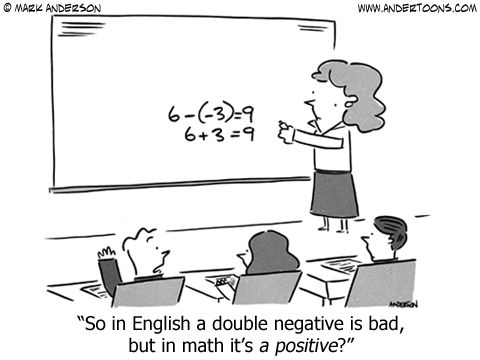 Education Cartoon 6600: So in English a double negative is bad, but in math it's a positive?