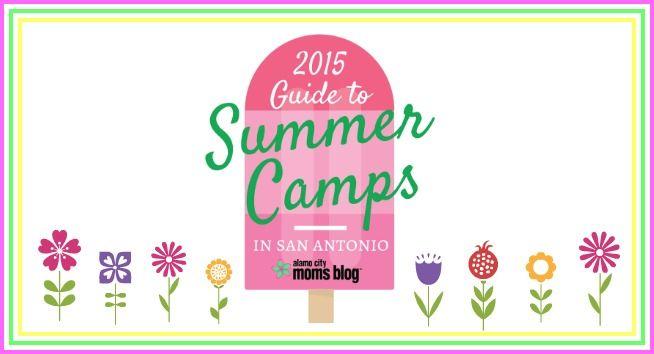 2015 Guide to Summer Camps in San Antonio | Alamo City Moms Blog
