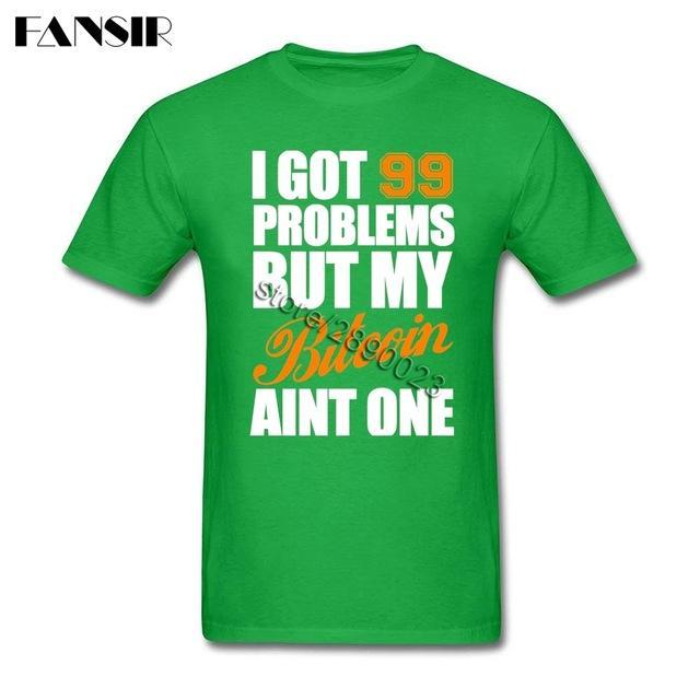 Harajuku T Shirt Male I Got 99 Problems Bitcoin Men T Shirt Short Sleeve O Neck Guys Tops Tee