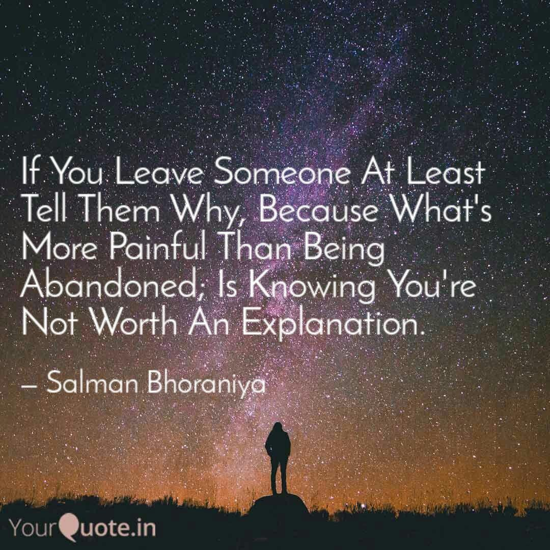 If You Leave Someone At Least Tell Them Why Because What S More Painful Than Being Abandoned Is Knowing You Re Not Worth Any Explanation Good Morning Friends