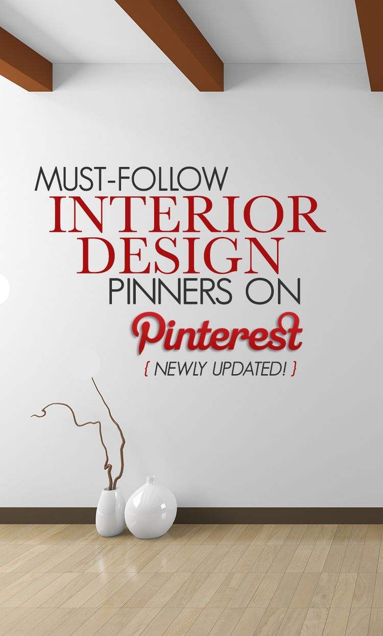 40 Must Follow Interior Design Pinners On Pinterest Interiors Decorating And House
