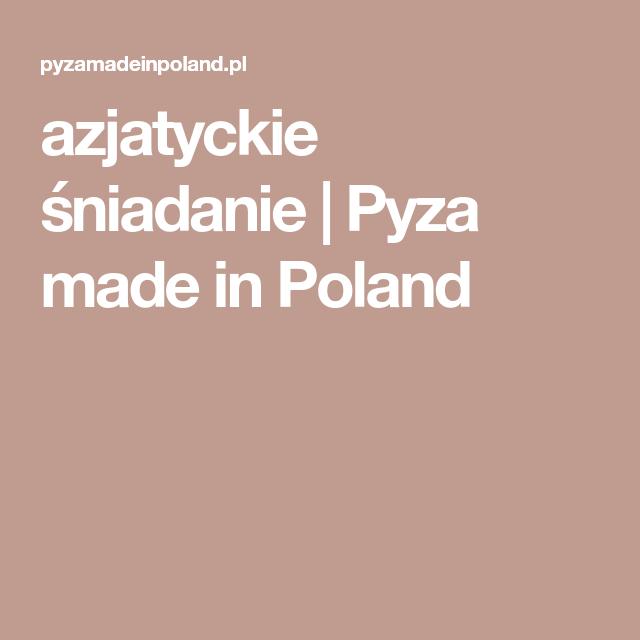 Azjatyckie Sniadanie Pyza Made In Poland