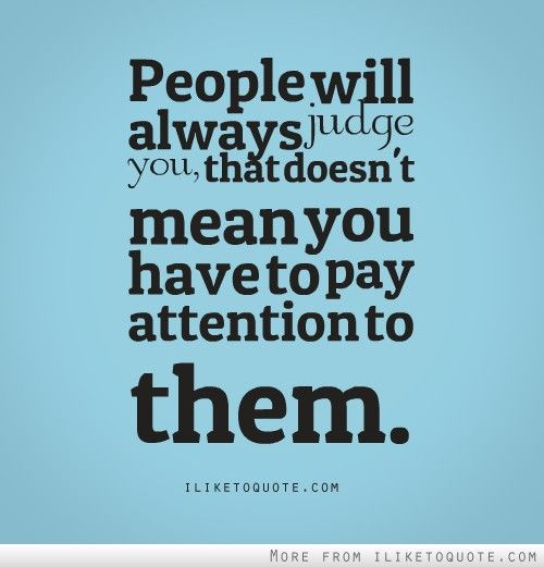 People Will Always Judge You Hateful People Quotes Mind Your Own Business Quotes Be Yourself Quotes