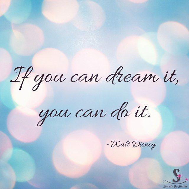 """If you dream it, you can do it"" - Walt Disney"