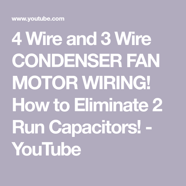 4 Wire And 3 Wire Condenser Fan Motor Wiring How To Eliminate 2 Run Capacitors Youtube Fan Motor Capacitors Condensation