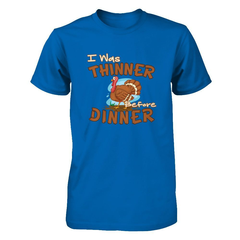 I Was Thinner Before Thanksgiving Dinner Tshirts