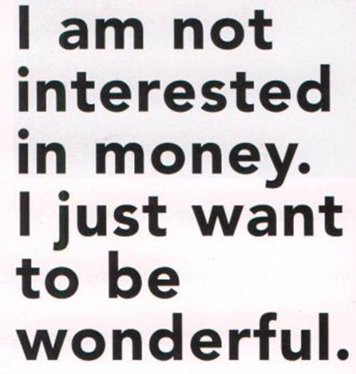 I want to be a millionaire in the currency of wonderful.