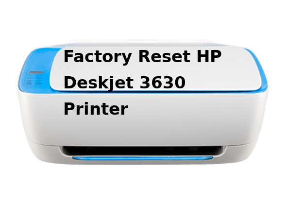 Instruction to factory reset hp deskjet 3630 printer  Read