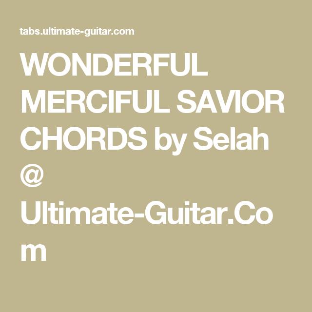 Wonderful Merciful Savior Chords By Selah Ultimate Guitar