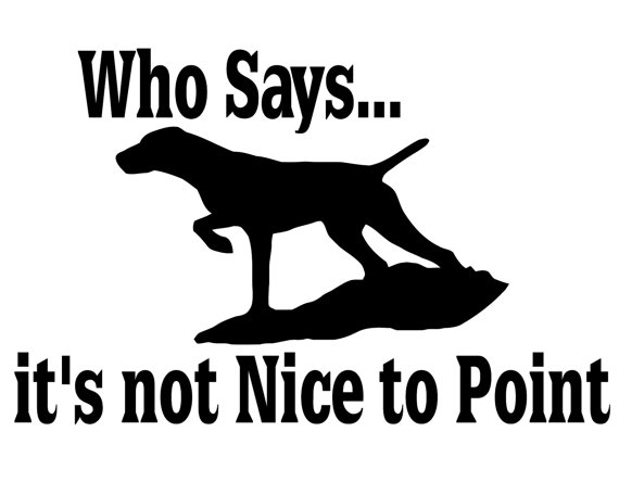 Hunting Dog Decal Who Says It 39 S Not Nice To Point Geese Hunting Sticker Retriever Hunting Dog Silhouette Sticke Goose Hunting Hunting Dogs Dog Decals