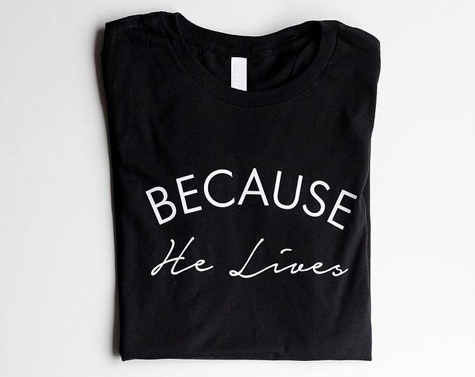Because he lives christian t shirts for women white t shirt because he lives christian t shirts for women white t shirt christian t shirt designs christian shirts cute shirts for women camp shirts gifts for mom negle Images