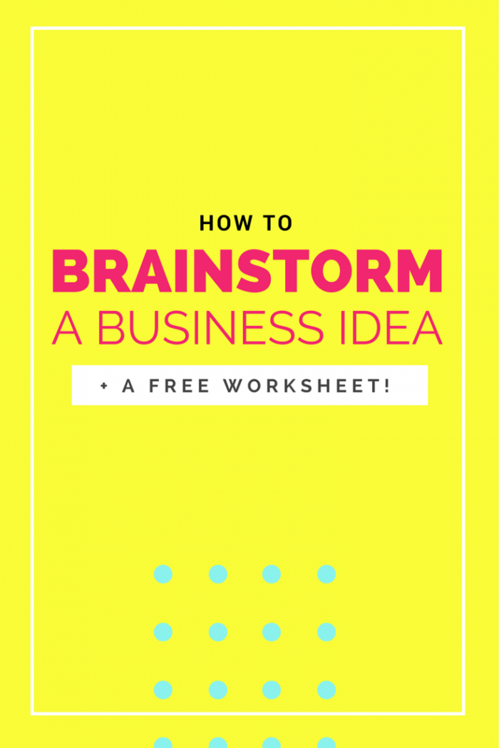 How To Brainstorm A Business Idea A Free Worksheet Business Tips Business Advice Brainstorming