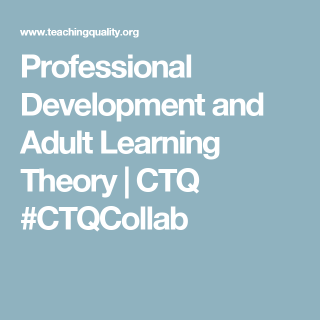 Professional Development and Adult Learning Theory | CTQ #CTQCollab