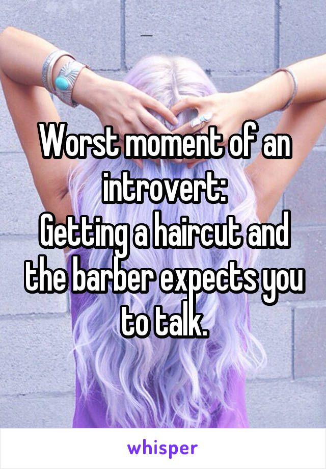 Worst Moment Of An Introvert Getting A Haircut And The Barber Expe