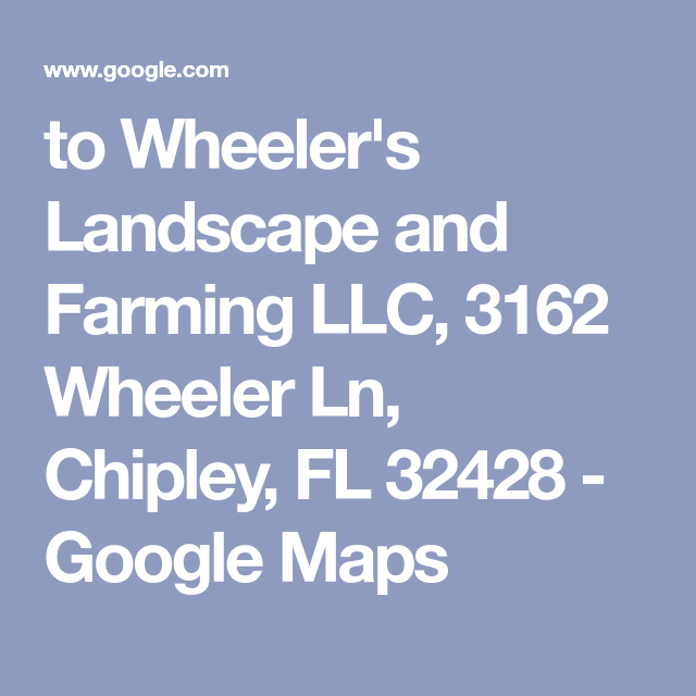 to Wheeler's Landscape and Farming LLC, 3162 Wheeler Ln, Chipley, FL on