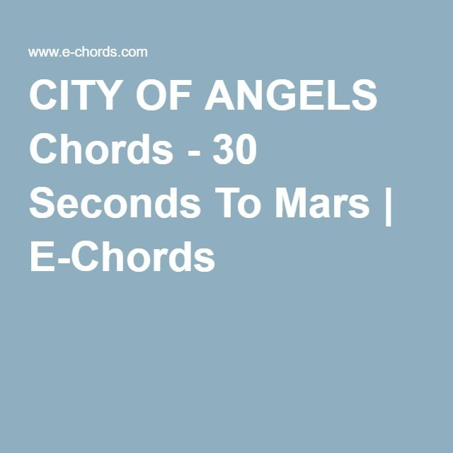 CITY OF ANGELS Chords - 30 Seconds To Mars | E-Chords | playing ...
