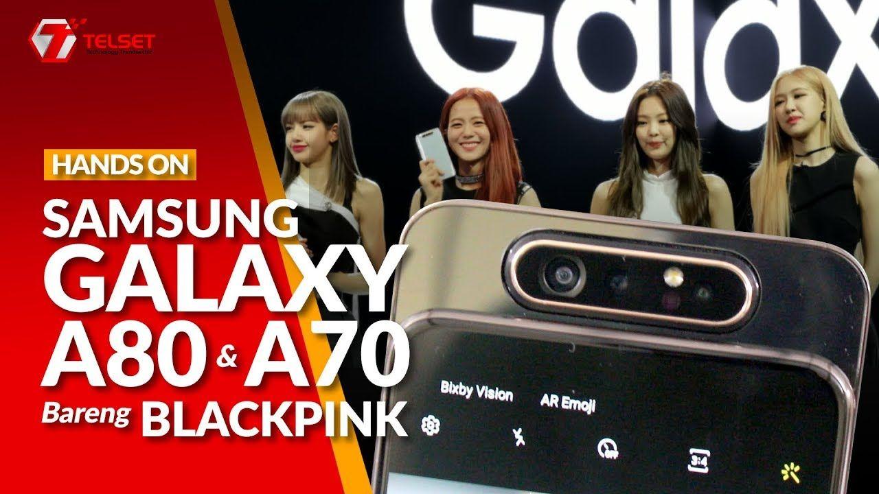 Hands On Samsung Galaxy A80 Dan A70 Bareng Blackpink Samsung Galaxy Samsung Galaxy