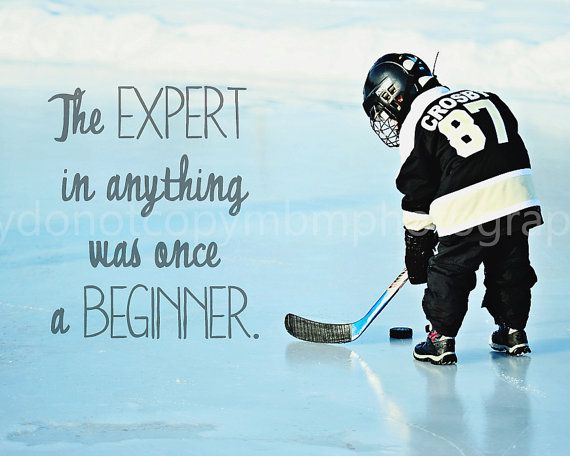8x10 The Expert in Anything was once a Beginner Hockey Print | Ice
