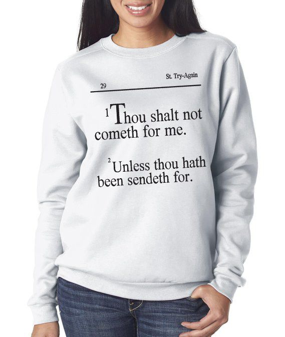 b4e63bb5 Thou shalt not cometh for me Unless thou hath been sendeth for Sweatshirt