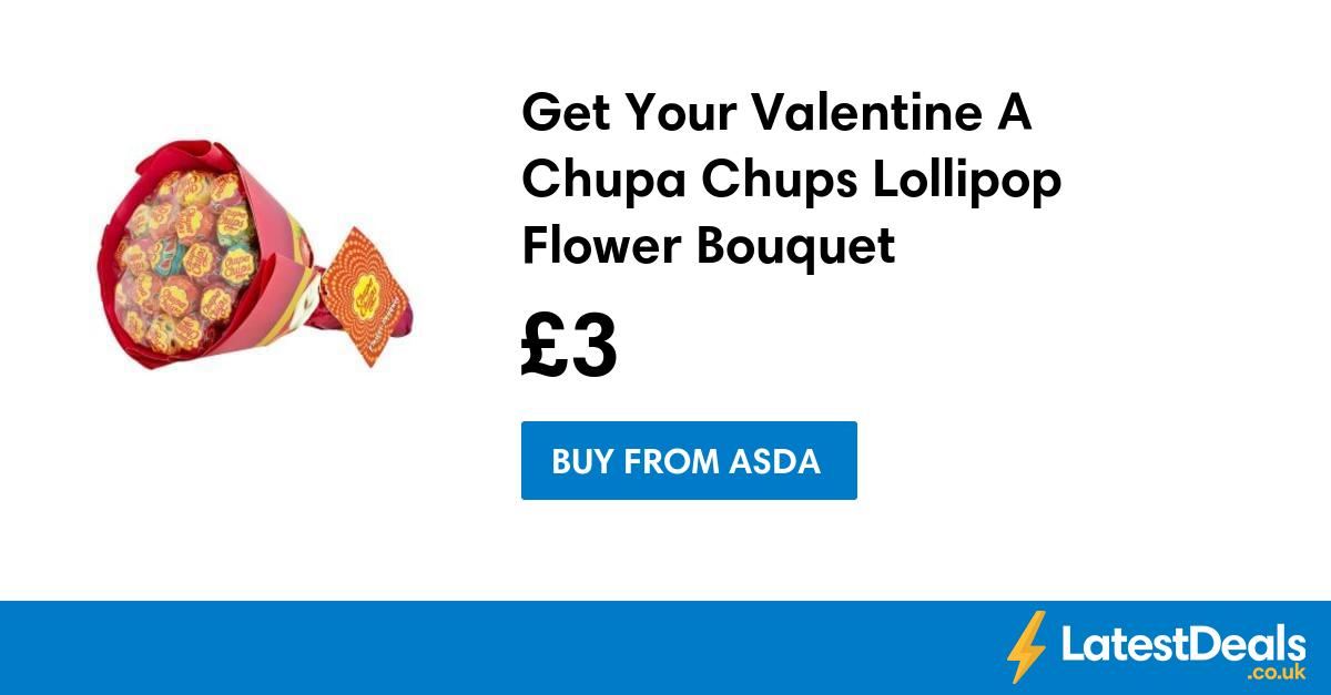 Get Your Valentine A Chupa Chups Lollipop Flower Bouquet, £3 at ASDA ...