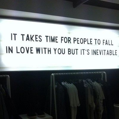 """it takes time for people to fall in love with you, but it's inevitable"""