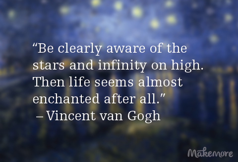 Vincent van Gogh quote. Infinity on high.