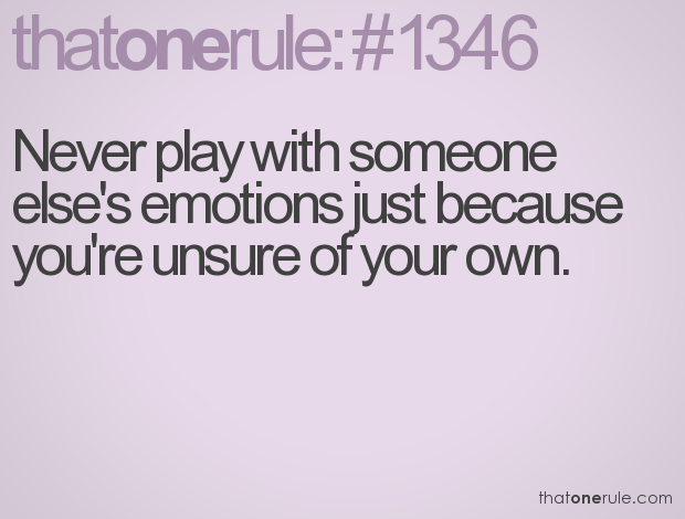 Never Play With Someone Elses Emotions Just Because Youre Unsure