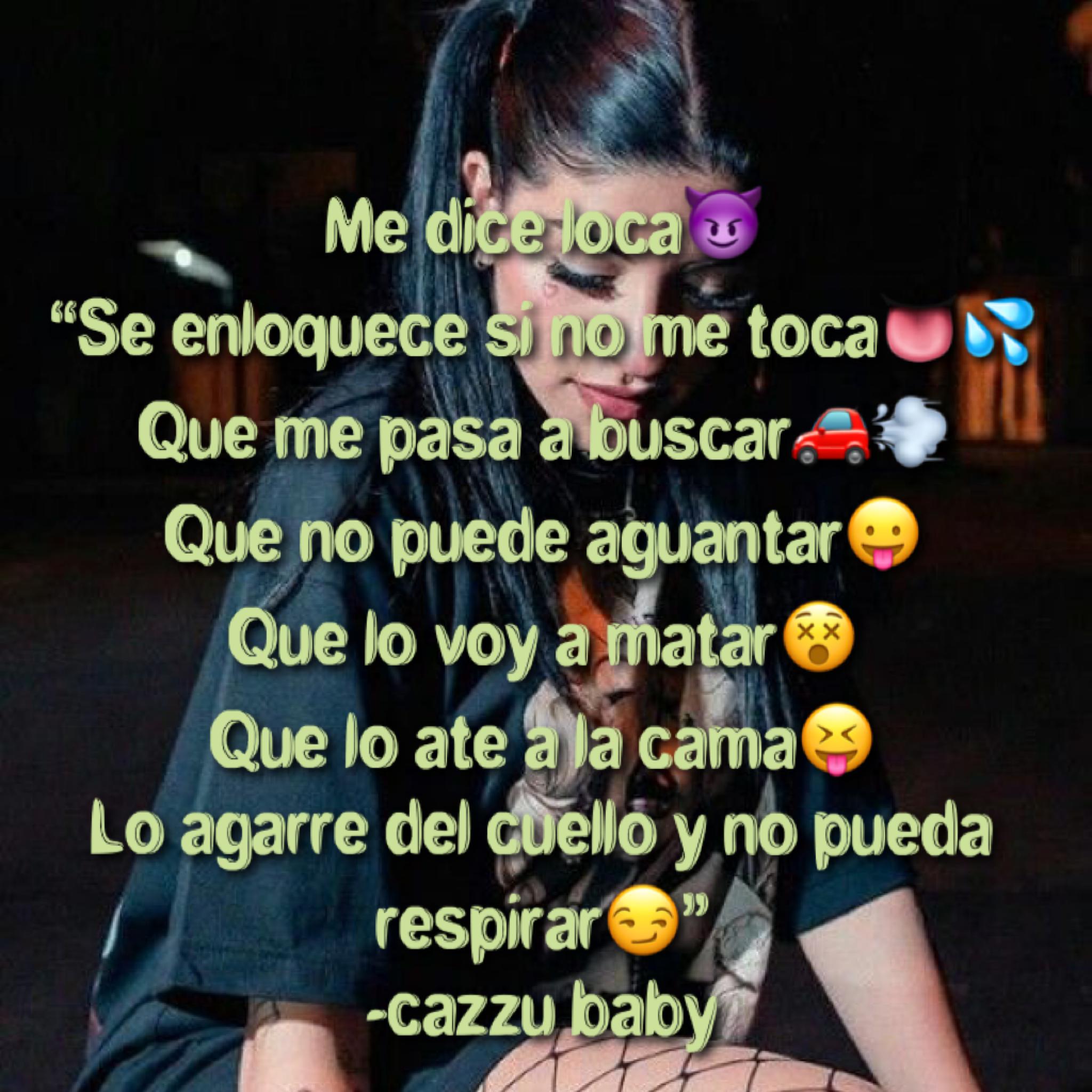 Loca Cazzu Lyrics Music Madebyme Frases De