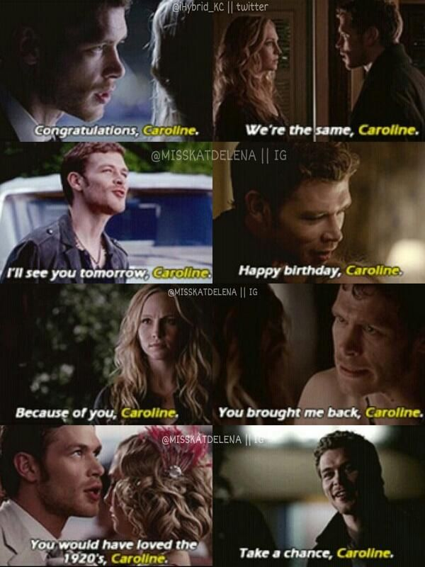 Klaus and Caroline :) <3 Repeating another person's name shows the first person has a fondness towards that person. Saying her/his name is sweet