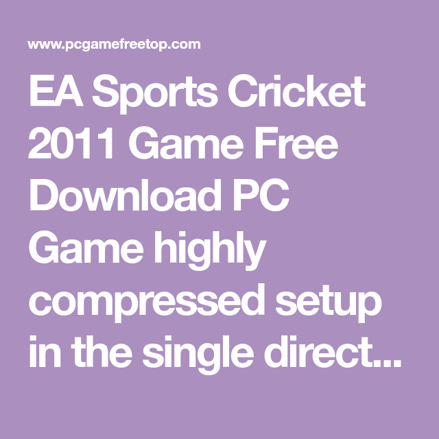 Ea Sports Cricket 2011 Game Free Download Pc Game Highly Compressed Setup In The Single Direct Link Ea Sports Cricket 2 Ea Sports Cricket Sport Ea Sports Games